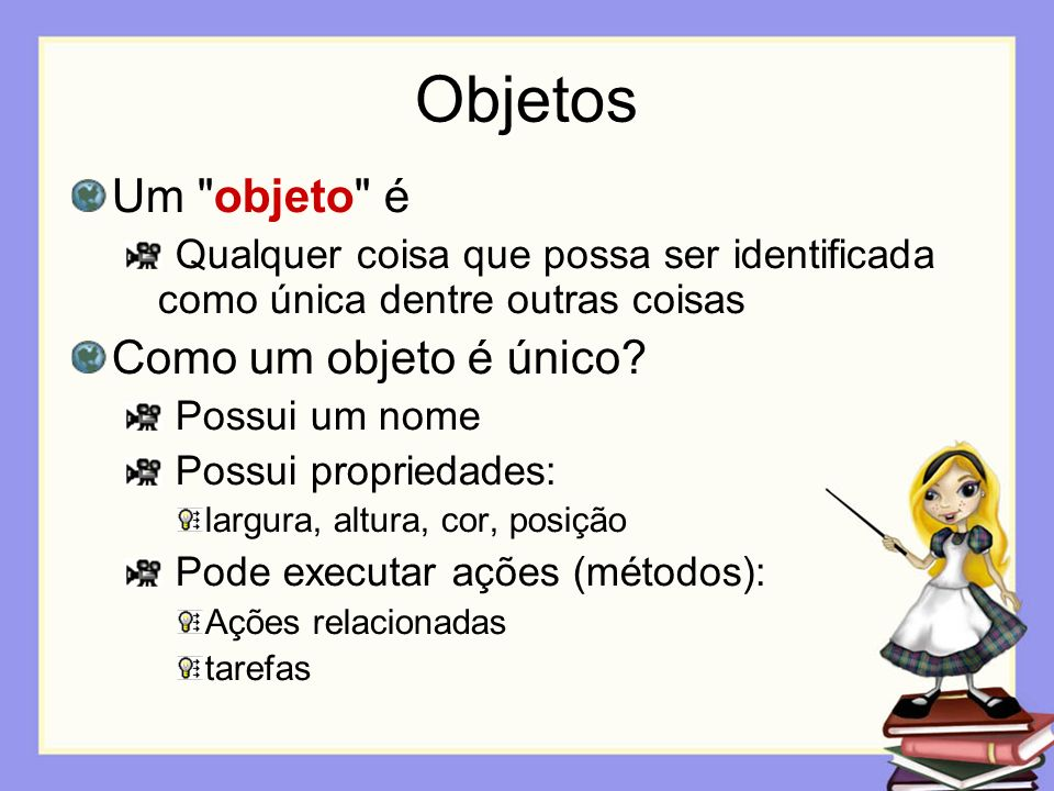 Objetos Um objeto é Como um objeto é único