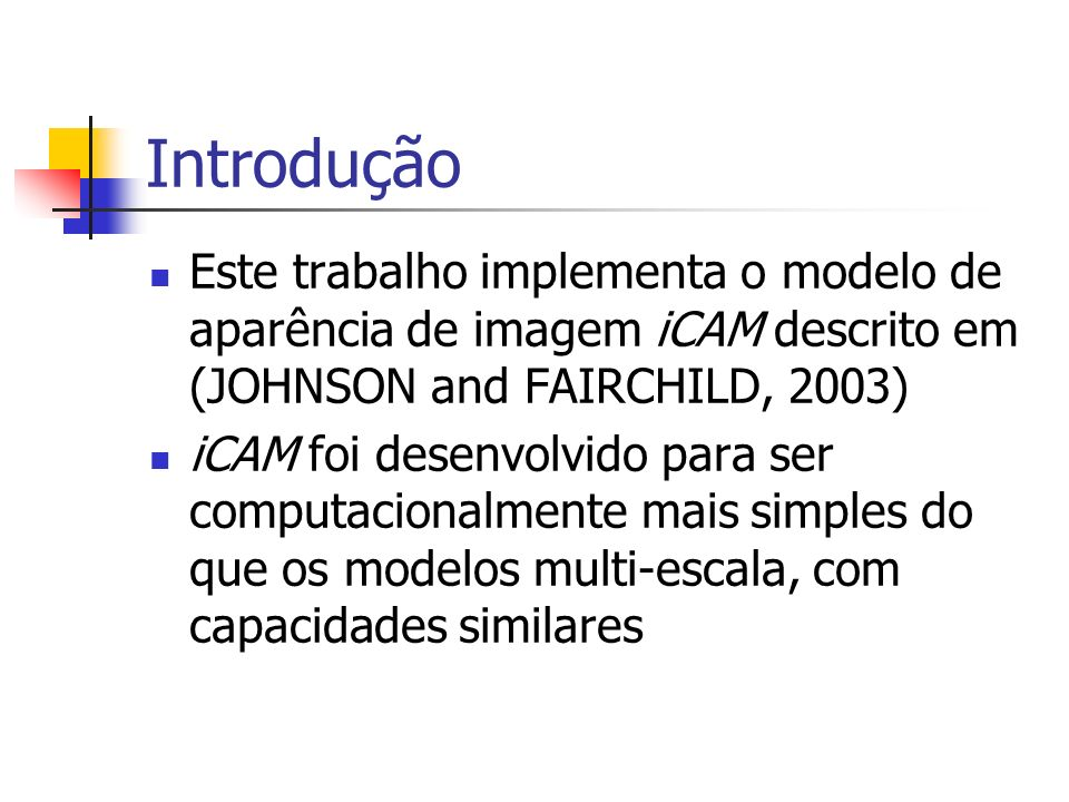 Introdução Este trabalho implementa o modelo de aparência de imagem iCAM descrito em (JOHNSON and FAIRCHILD, 2003)