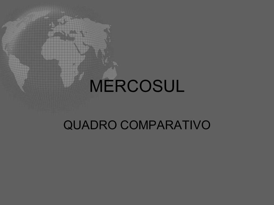 MERCOSUL QUADRO COMPARATIVO