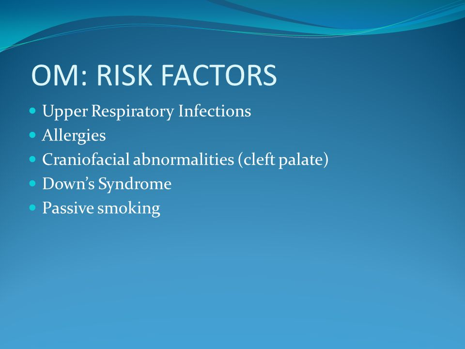 OM: RISK FACTORS Upper Respiratory Infections Allergies