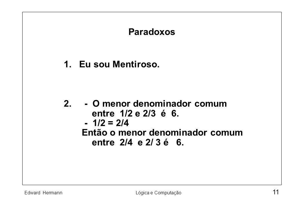Paradoxos1. Eu sou Mentiroso. 2. - O menor denominador comum. entre 1/2 e 2/3 é 6. - 1/2 = 2/4.