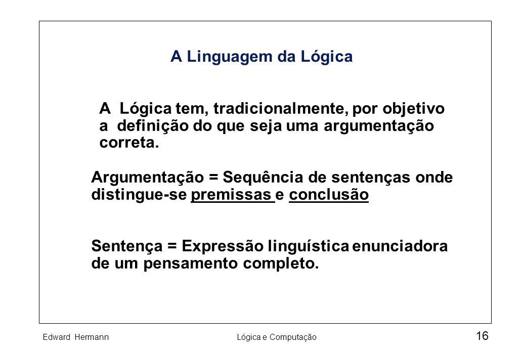 A Linguagem da Lógica A Lógica tem, tradicionalmente, por objetivo. a definição do que seja uma argumentação.