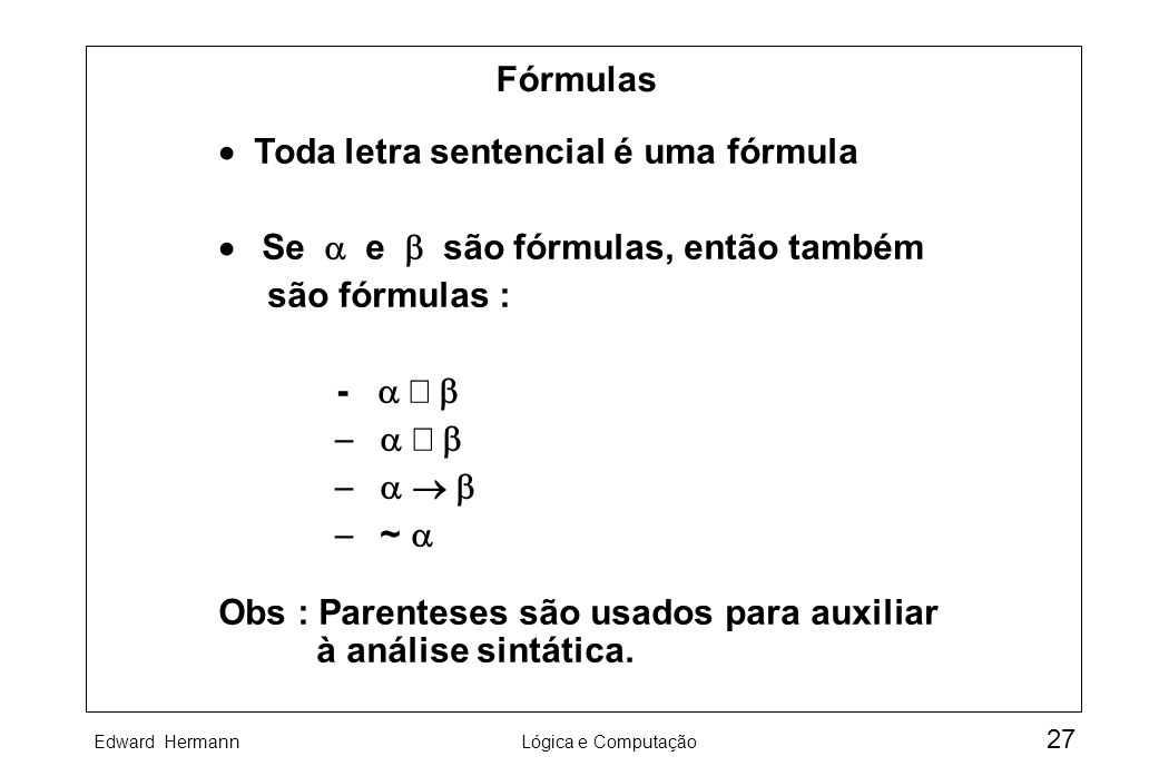 Fórmulas · Toda letra sentencial é uma fórmula. · Se a e b são fórmulas, então também. são fórmulas :