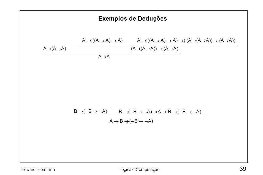 Exemplos de Deduções A ((A  A)  A)