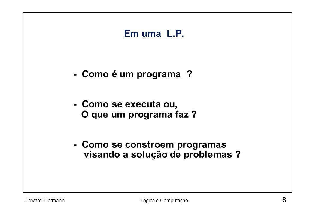 Em uma L.P. - Como é um programa - Como se executa ou, O que um programa faz - Como se constroem programas.