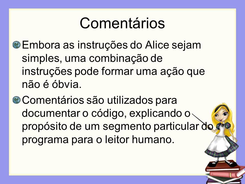 Comentários Embora as instruções do Alice sejam simples, uma combinação de instruções pode formar uma ação que não é óbvia.
