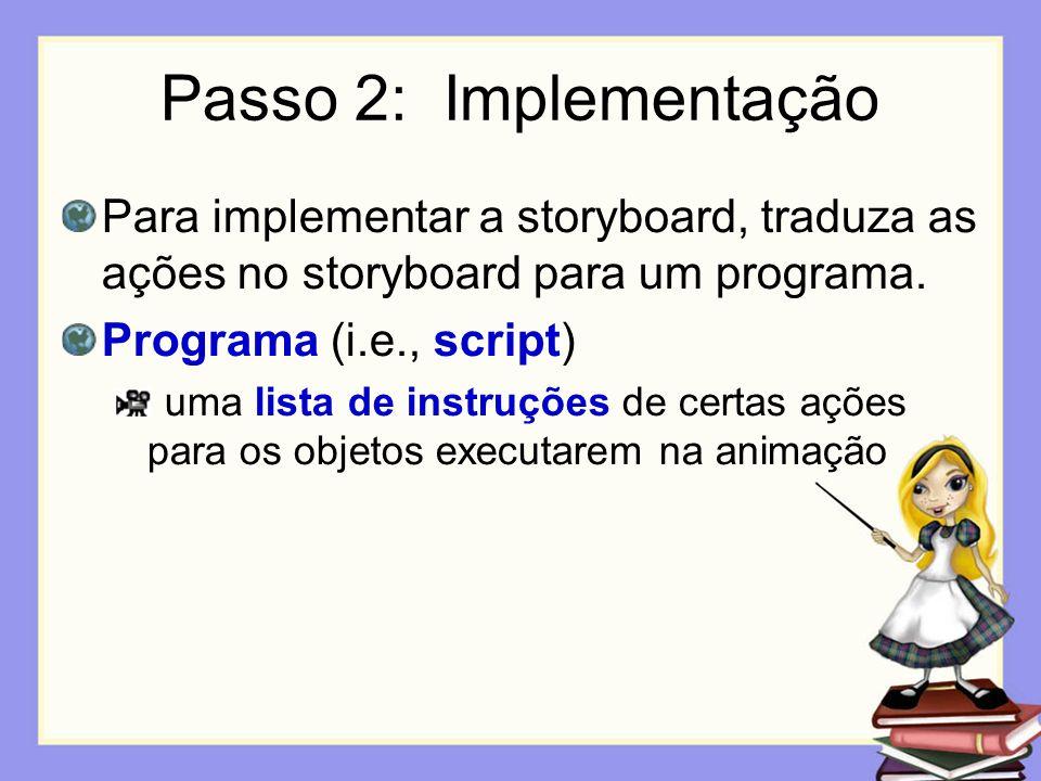 Passo 2: ImplementaçãoPara implementar a storyboard, traduza as ações no storyboard para um programa.