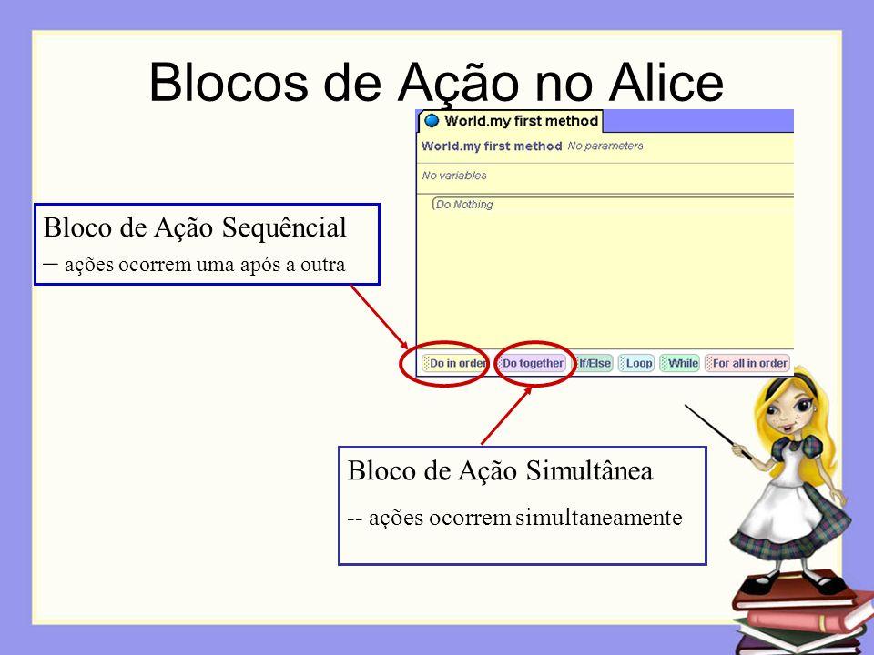 Blocos de Ação no Alice Bloco de Ação Sequêncial – ações ocorrem uma após a outra. Bloco de Ação Simultânea.