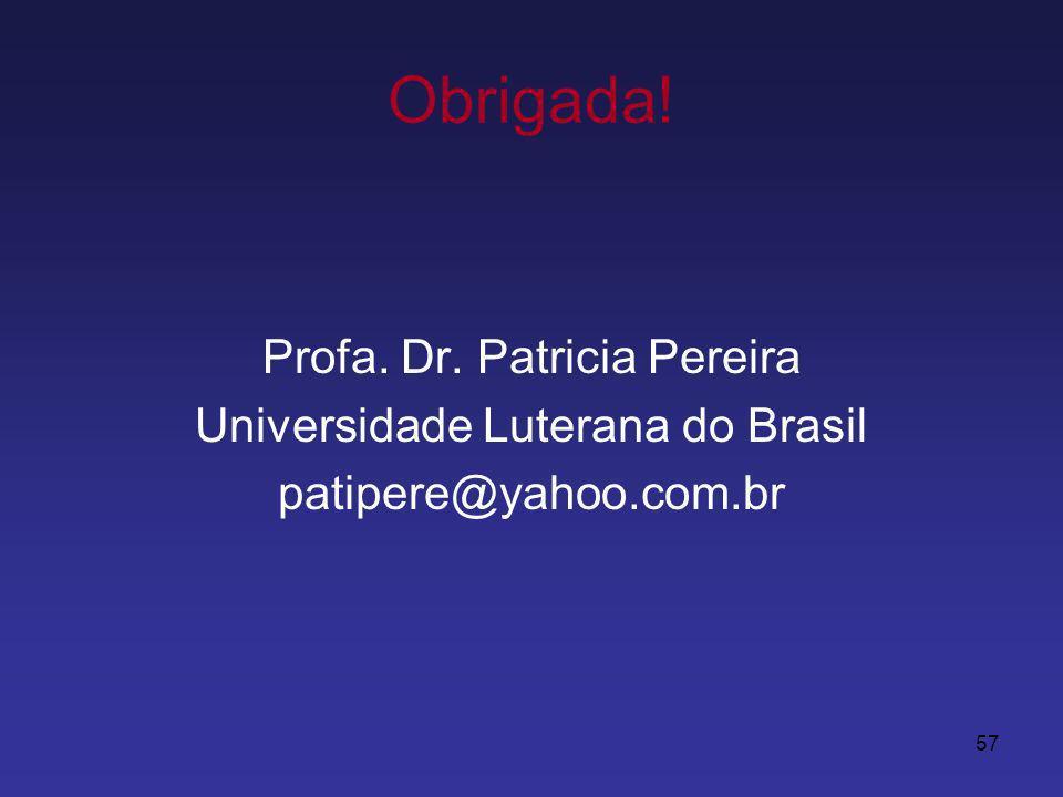 Obrigada! Profa. Dr. Patricia Pereira Universidade Luterana do Brasil