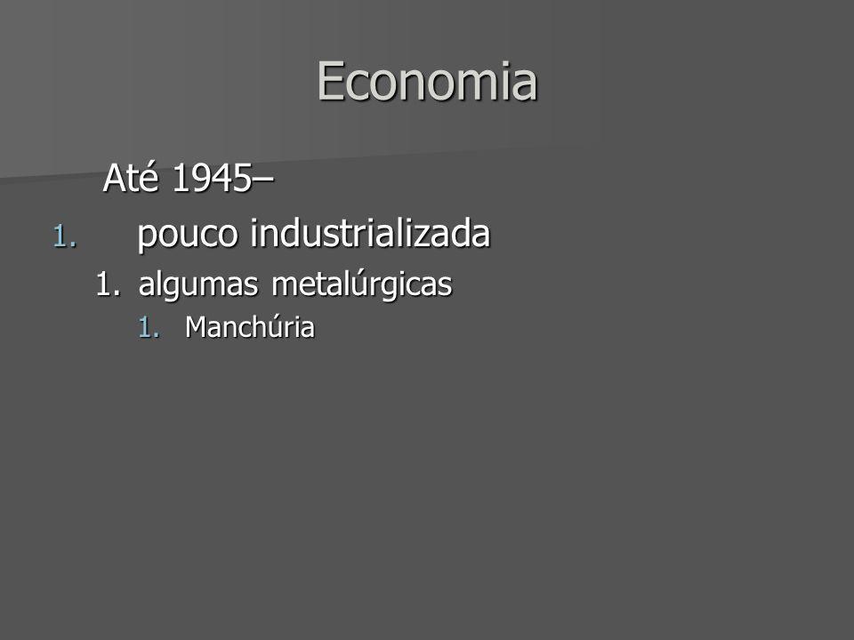 Economia Até 1945– pouco industrializada algumas metalúrgicas