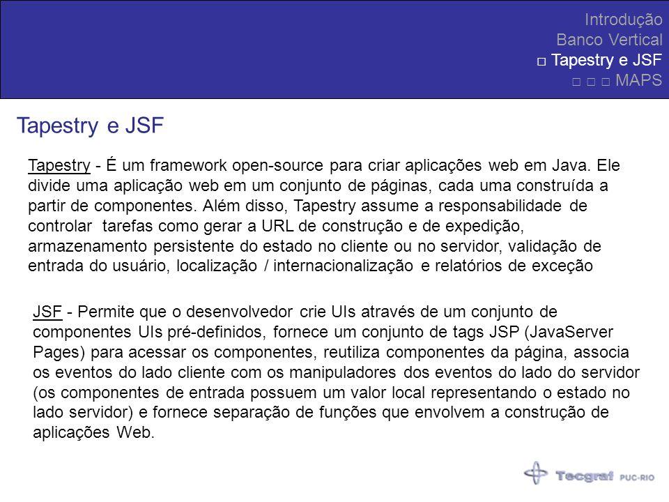 Tapestry e JSF Introdução Banco Vertical □ Tapestry e JSF □ □ □ MAPS