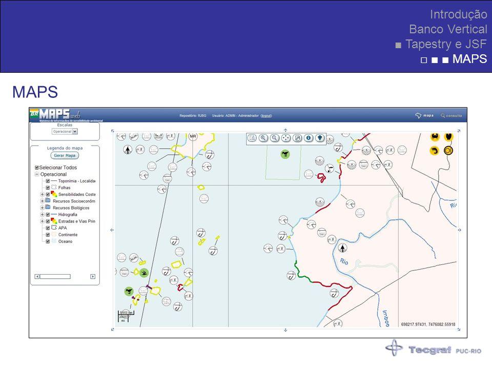 Introdução Banco Vertical ■ Tapestry e JSF □ ■ ■ MAPS MAPS