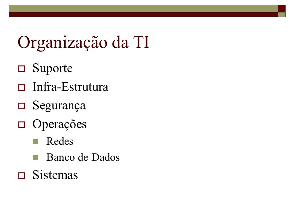 Organização da TI Suporte Infra-Estrutura Segurança Operações Sistemas