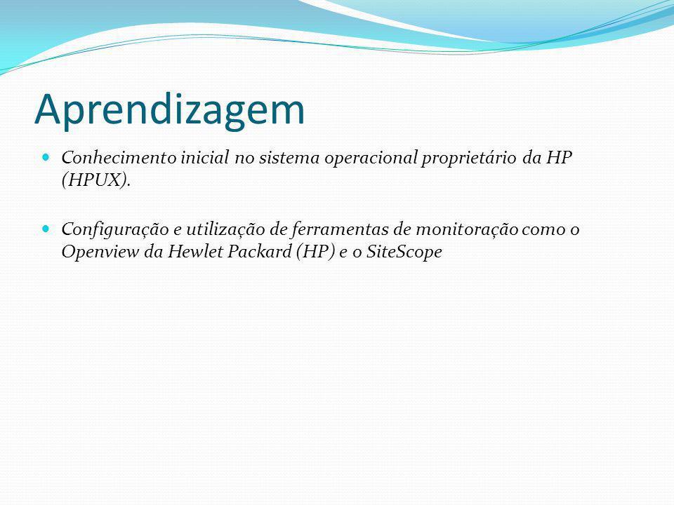 Aprendizagem Conhecimento inicial no sistema operacional proprietário da HP (HPUX).