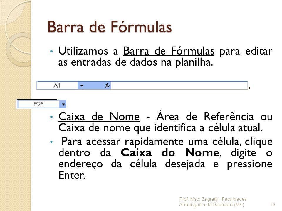 Barra de FórmulasUtilizamos a Barra de Fórmulas para editar as entradas de dados na planilha.