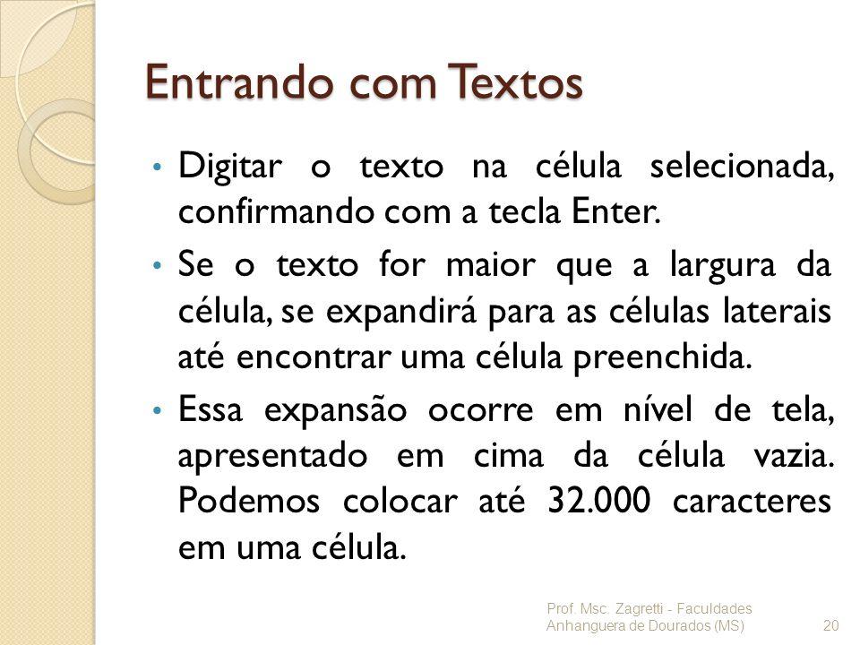 Entrando com Textos Digitar o texto na célula selecionada, confirmando com a tecla Enter.