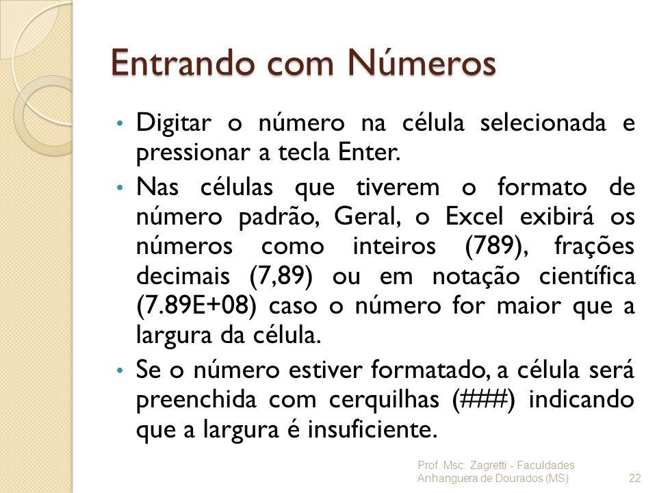 Entrando com Números Digitar o número na célula selecionada e pressionar a tecla Enter.