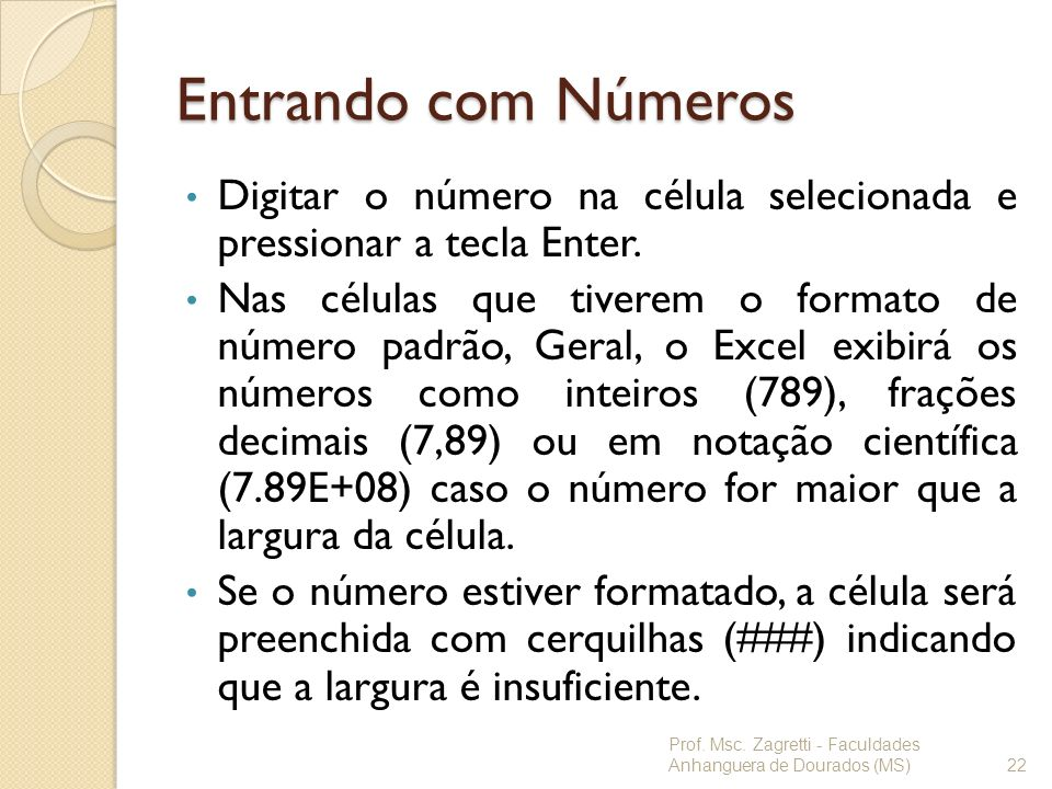 Entrando com NúmerosDigitar o número na célula selecionada e pressionar a tecla Enter.