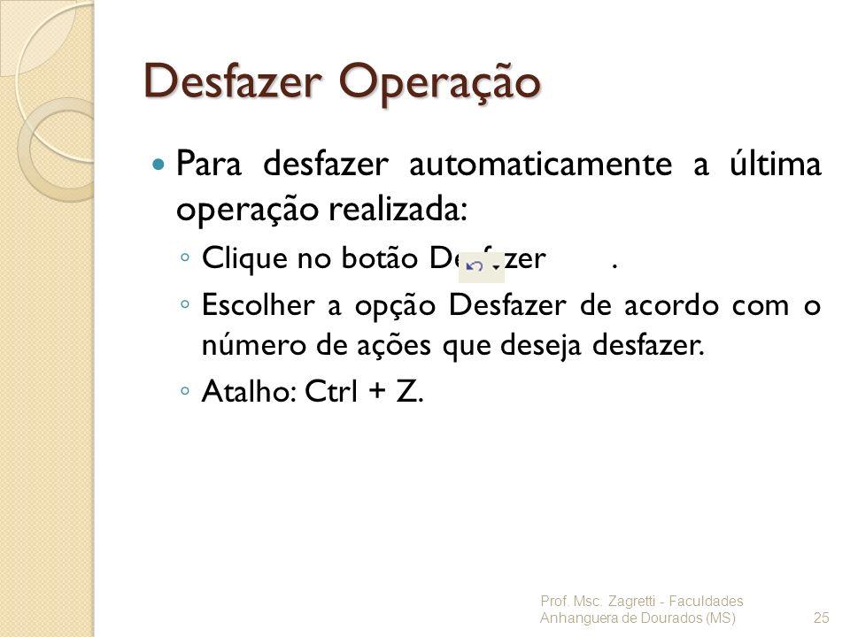 Desfazer OperaçãoPara desfazer automaticamente a última operação realizada: Clique no botão Desfazer .