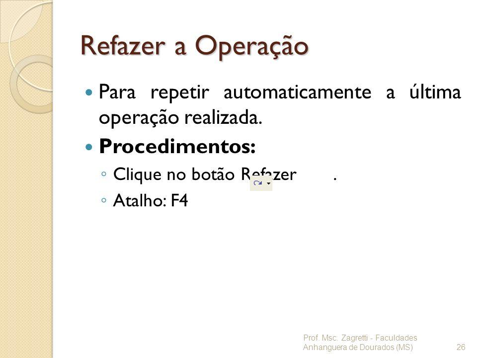 Refazer a Operação Para repetir automaticamente a última operação realizada. Procedimentos: Clique no botão Refazer .