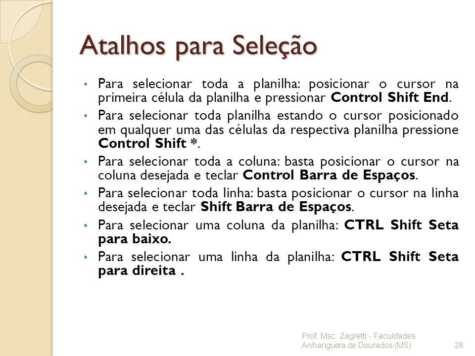 Atalhos para SeleçãoPara selecionar toda a planilha: posicionar o cursor na primeira célula da planilha e pressionar Control Shift End.