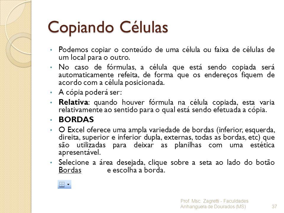 Copiando CélulasPodemos copiar o conteúdo de uma célula ou faixa de células de um local para o outro.