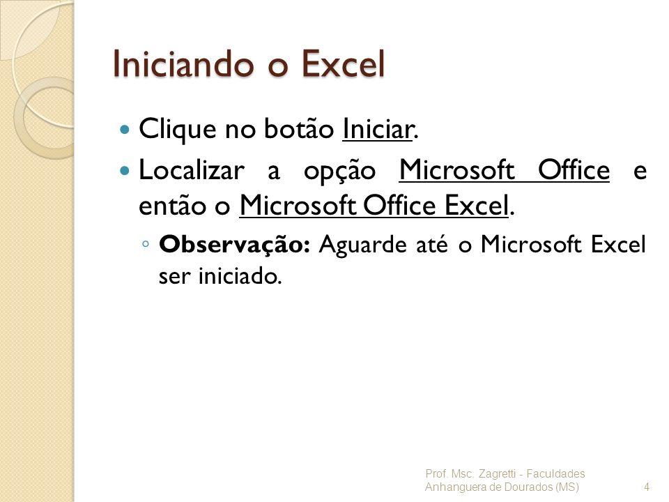 Iniciando o Excel Clique no botão Iniciar.