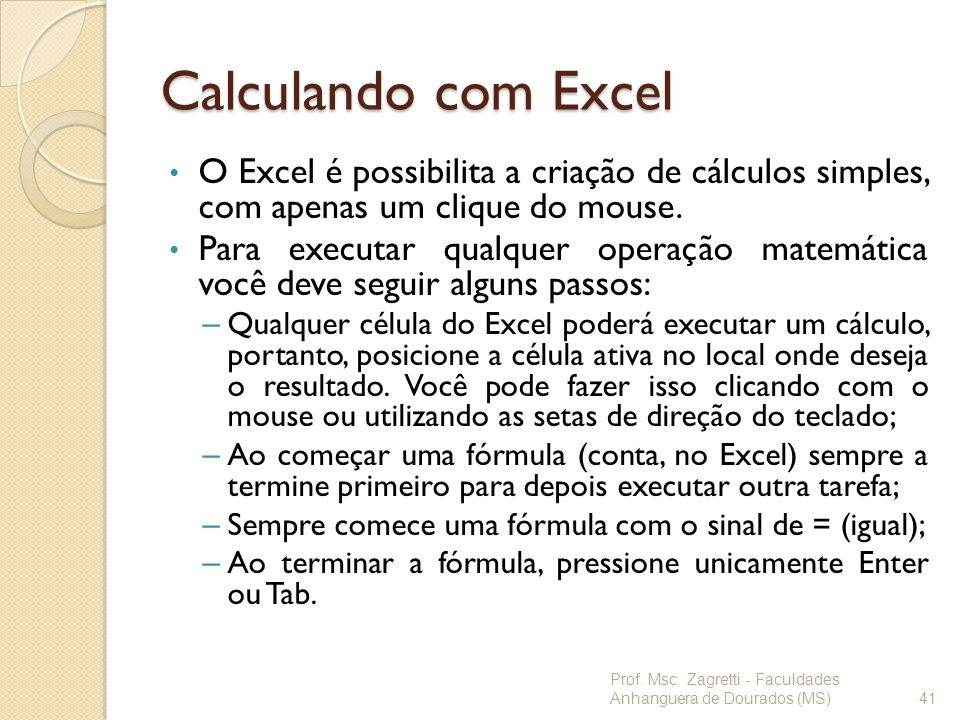Calculando com Excel O Excel é possibilita a criação de cálculos simples, com apenas um clique do mouse.