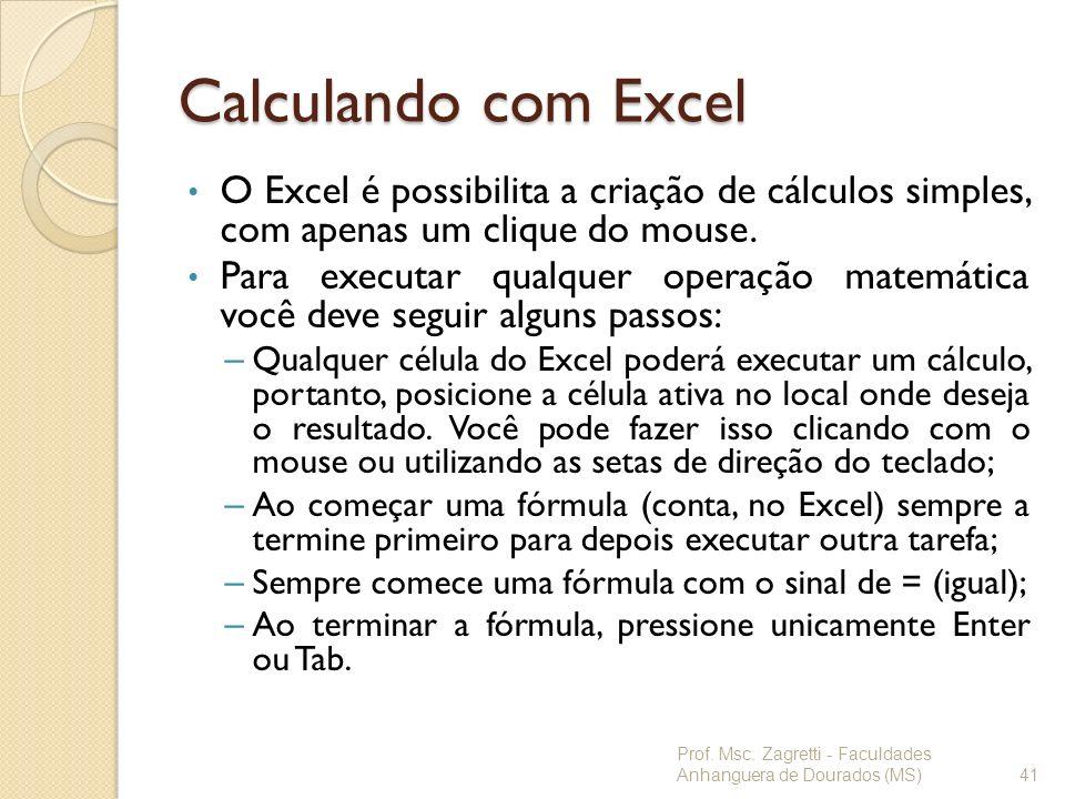 Calculando com ExcelO Excel é possibilita a criação de cálculos simples, com apenas um clique do mouse.