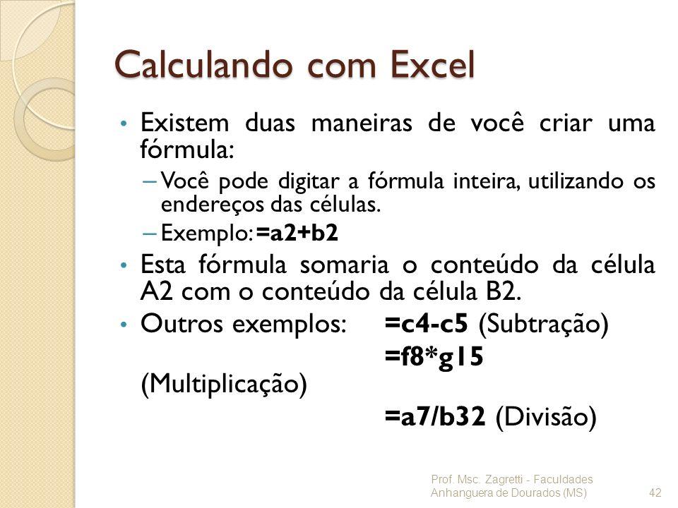 Calculando com Excel Existem duas maneiras de você criar uma fórmula: