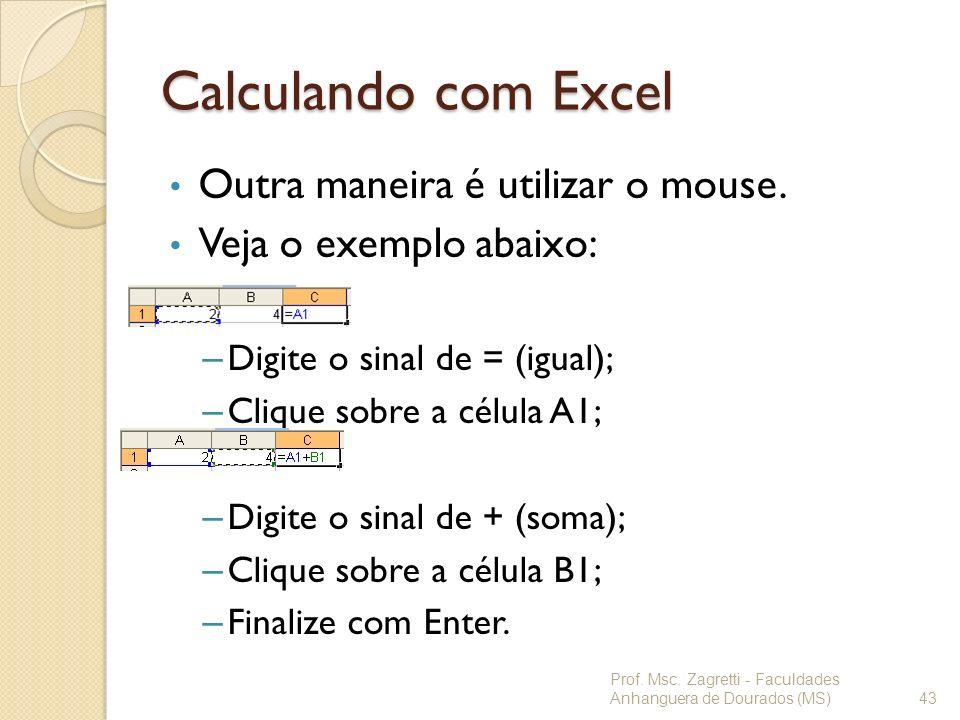 Calculando com Excel Outra maneira é utilizar o mouse.