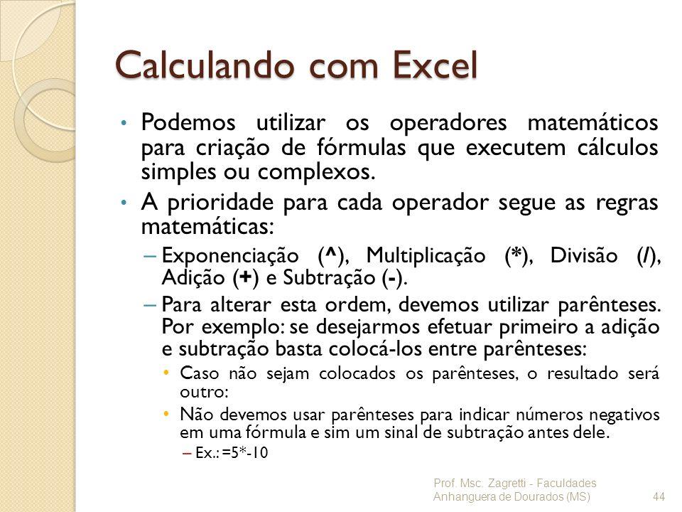 Calculando com Excel Podemos utilizar os operadores matemáticos para criação de fórmulas que executem cálculos simples ou complexos.