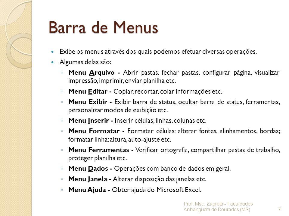 Barra de Menus Exibe os menus através dos quais podemos efetuar diversas operações. Algumas delas são:
