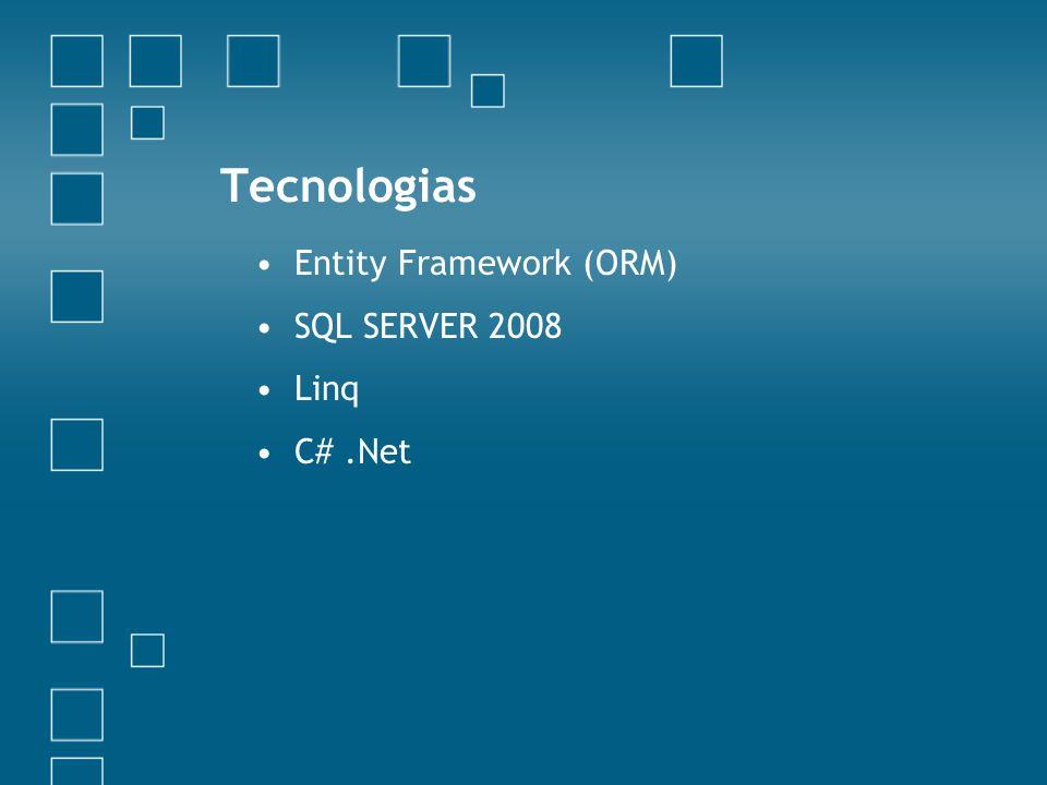 Tecnologias Entity Framework (ORM) SQL SERVER 2008 Linq C# .Net