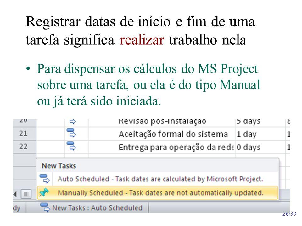 Registrar datas de início e fim de uma tarefa significa realizar trabalho nela