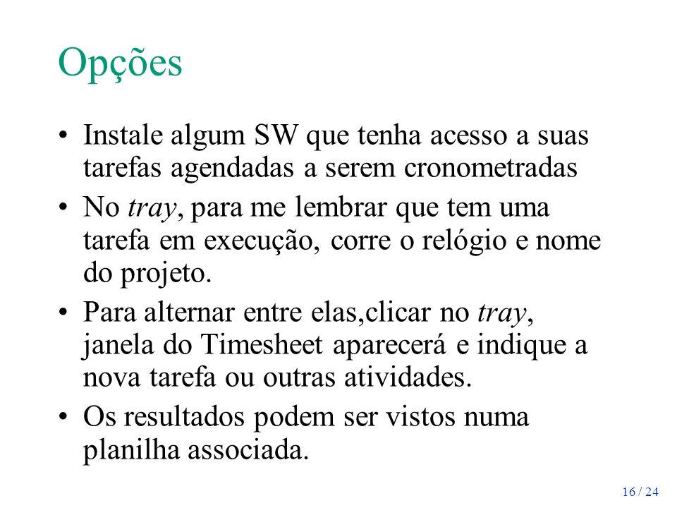 Opções Instale algum SW que tenha acesso a suas tarefas agendadas a serem cronometradas.