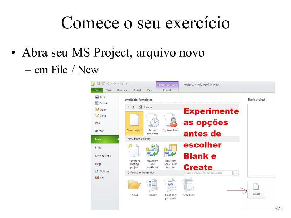 Comece o seu exercício Abra seu MS Project, arquivo novo em File / New