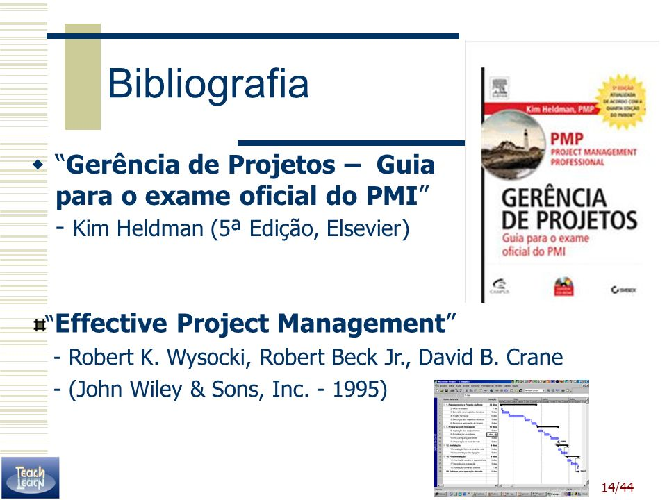 Bibliografia Gerência de Projetos – Guia para o exame oficial do PMI - Kim Heldman (5ª Edição, Elsevier)