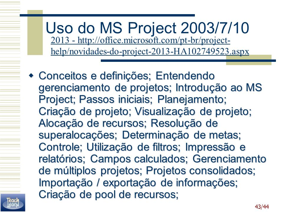 Uso do MS Project 2003/7/10 2013 - http://office.microsoft.com/pt-br/project-help/novidades-do-project-2013-HA102749523.aspx.