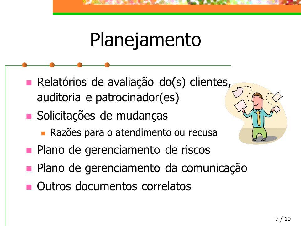 Planejamento Relatórios de avaliação do(s) clientes, auditoria e patrocinador(es) Solicitações de mudanças.