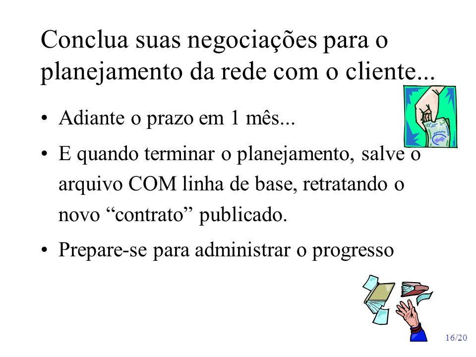 Conclua suas negociações para o planejamento da rede com o cliente...