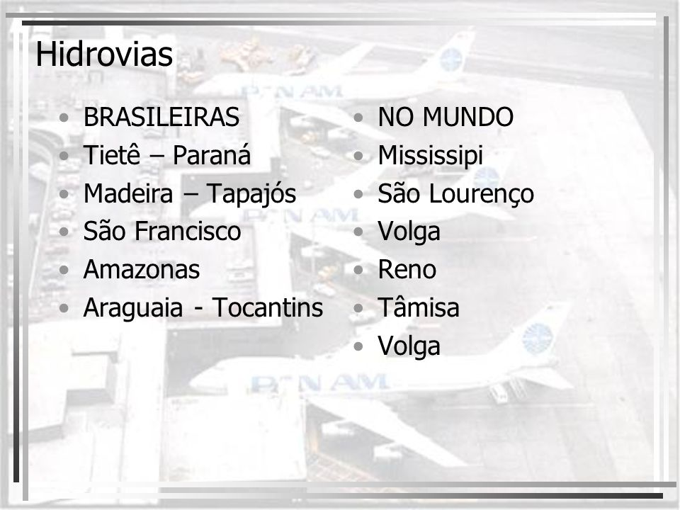 Hidrovias BRASILEIRAS Tietê – Paraná Madeira – Tapajós São Francisco