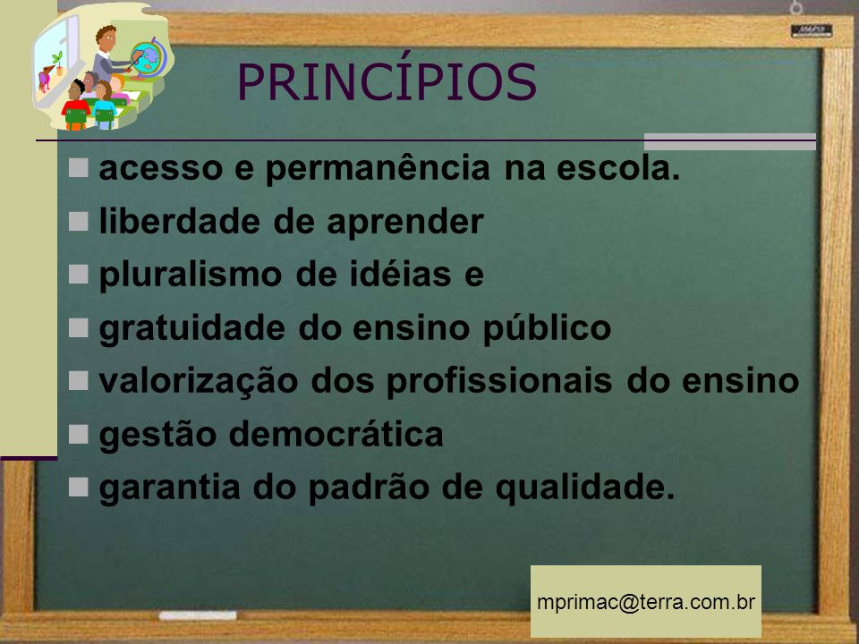 PRINCÍPIOS acesso e permanência na escola. liberdade de aprender