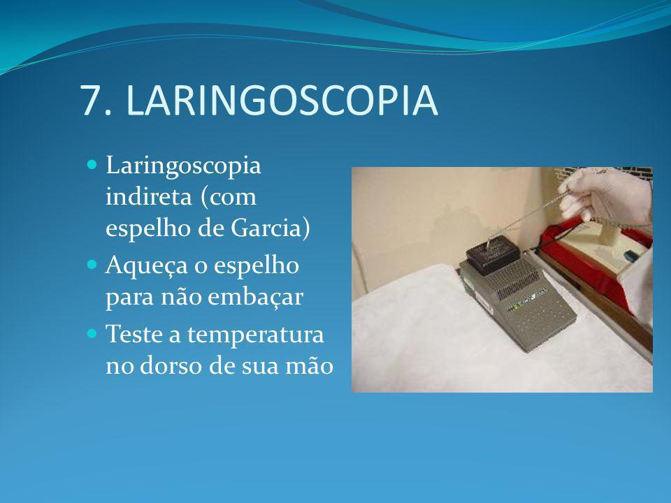7. LARINGOSCOPIA Laringoscopia indireta (com espelho de Garcia)