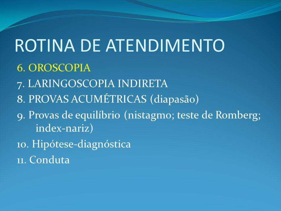 ROTINA DE ATENDIMENTO 6. OROSCOPIA 7. LARINGOSCOPIA INDIRETA