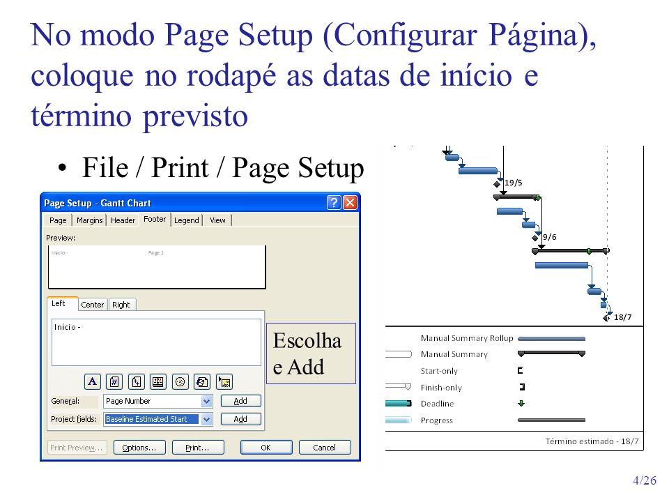 No modo Page Setup (Configurar Página), coloque no rodapé as datas de início e término previsto