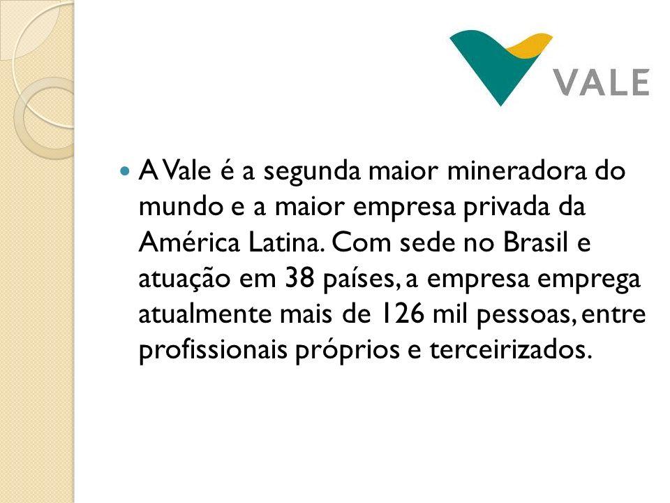 A Vale é a segunda maior mineradora do mundo e a maior empresa privada da América Latina.