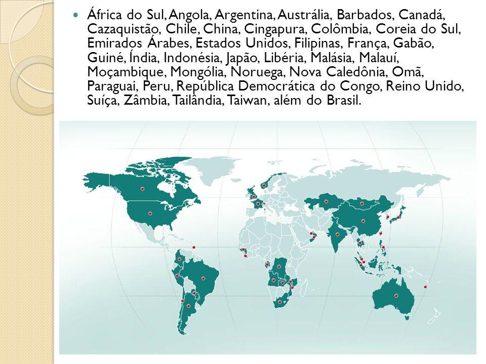 África do Sul, Angola, Argentina, Austrália, Barbados, Canadá, Cazaquistão, Chile, China, Cingapura, Colômbia, Coreia do Sul, Emirados Árabes, Estados Unidos, Filipinas, França, Gabão, Guiné, Índia, Indonésia, Japão, Libéria, Malásia, Malauí, Moçambique, Mongólia, Noruega, Nova Caledônia, Omã, Paraguai, Peru, República Democrática do Congo, Reino Unido, Suíça, Zâmbia, Tailândia, Taiwan, além do Brasil.