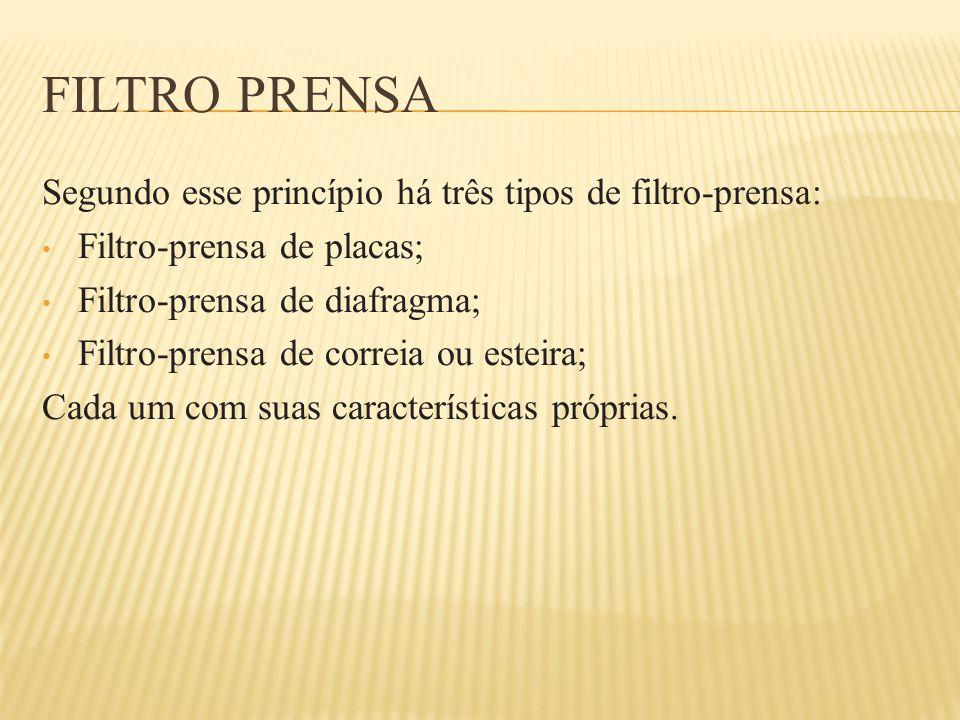 Filtro Prensa Segundo esse princípio há três tipos de filtro-prensa: