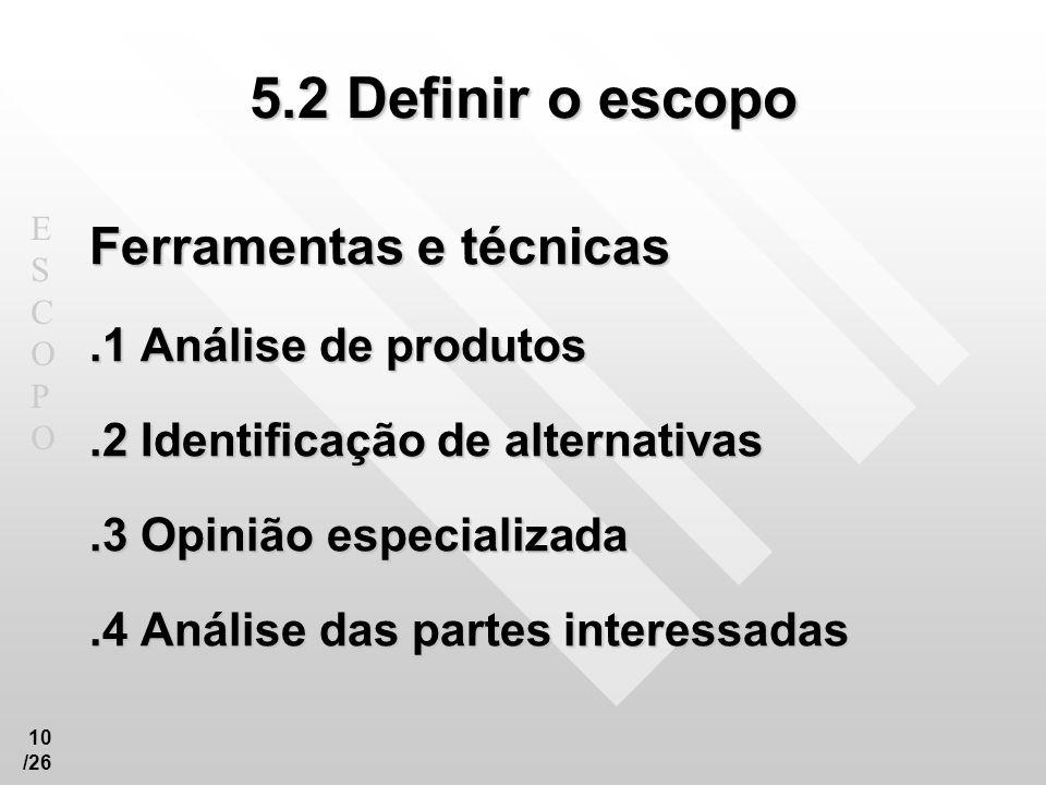 5.2 Definir o escopo Ferramentas e técnicas .1 Análise de produtos